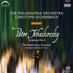Peter Tchaikovsky - The Philadelphia Orchestra, Christoph Eschenbach - Symphony No. 4 / The Seasons (July-December) Full Album
